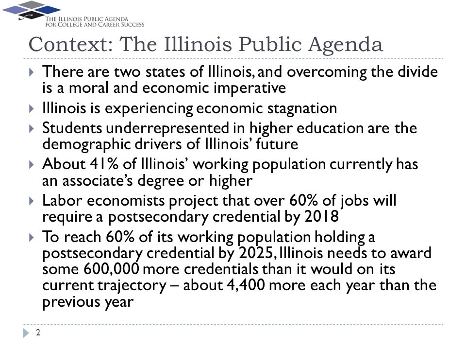 Context: The Illinois Public Agenda There are two states of Illinois, and overcoming the divide is a moral and economic imperative Illinois is experie