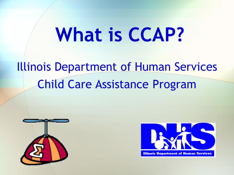 CCAP Overview Provider Qualification Application Process Payment Process Parent Co-payments Other Issues Learning Objectives Become familiar with IDHS Child Care Assistance Program policy concerning: