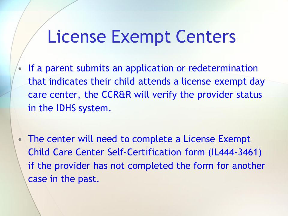 License Exempt Centers If a parent submits an application or redetermination that indicates their child attends a license exempt day care center, the