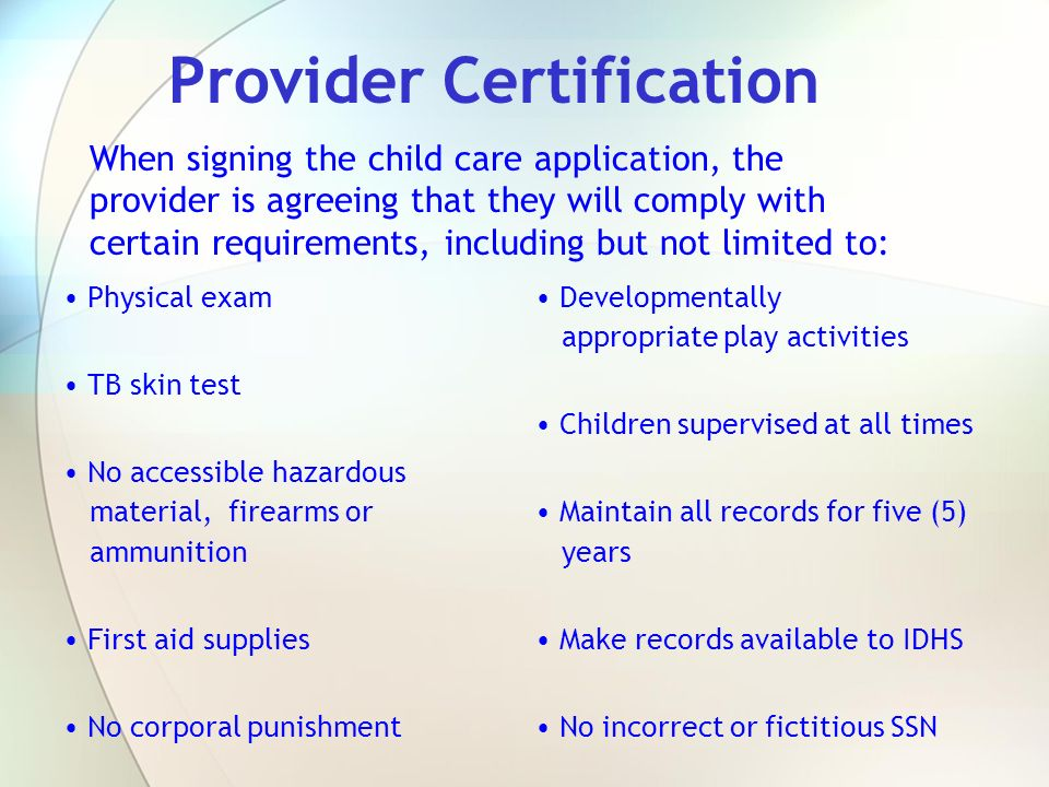 Provider Certification Physical exam TB skin test No accessible hazardous material, firearms or ammunition First aid supplies No corporal punishment D