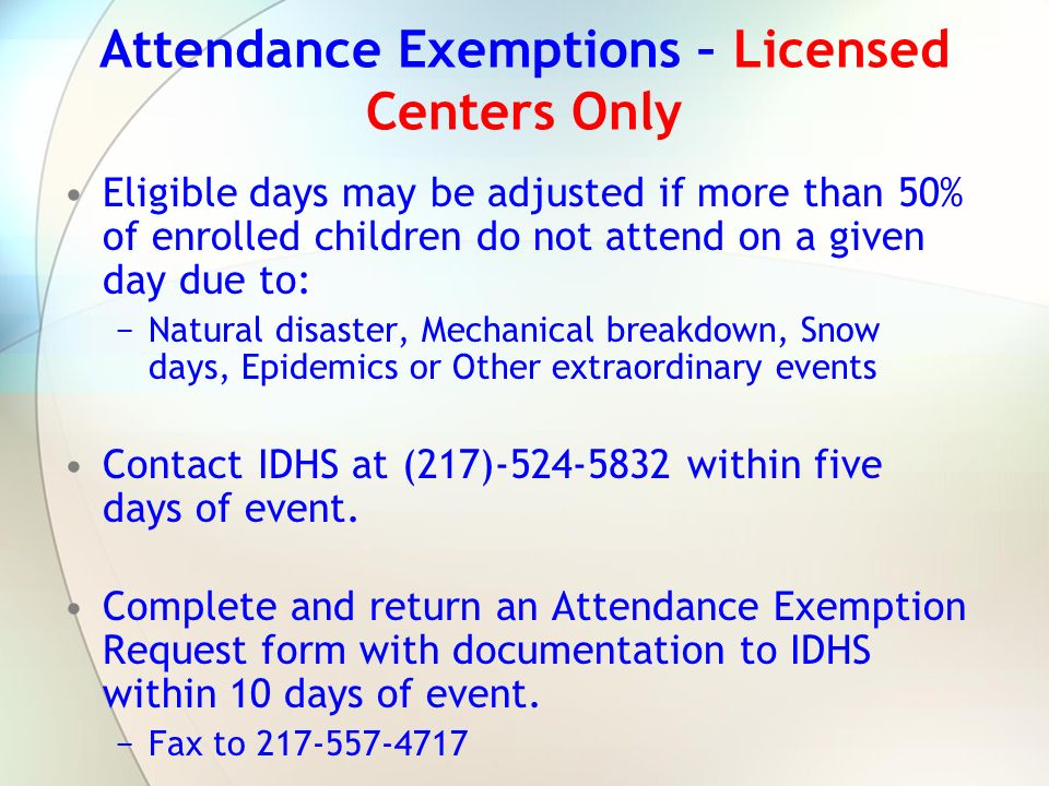Attendance Exemptions – Licensed Centers Only Eligible days may be adjusted if more than 50% of enrolled children do not attend on a given day due to: