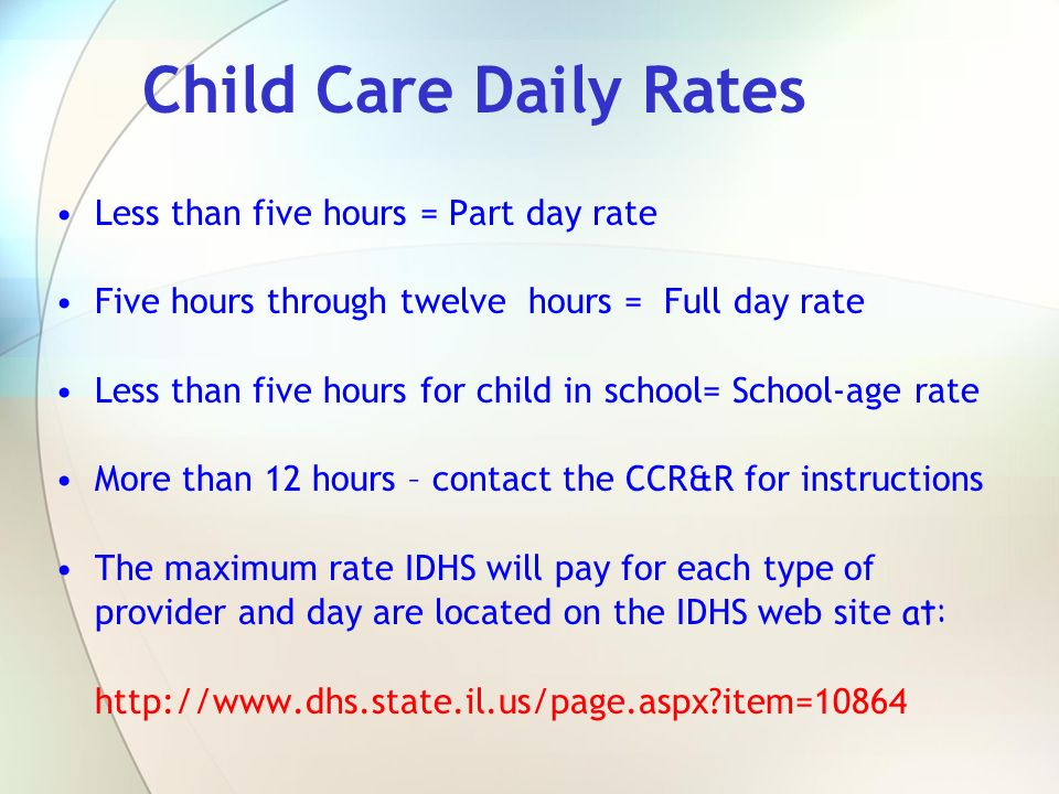 Child Care Daily Rates Less than five hours = Part day rate Five hours through twelve hours = Full day rate Less than five hours for child in school=