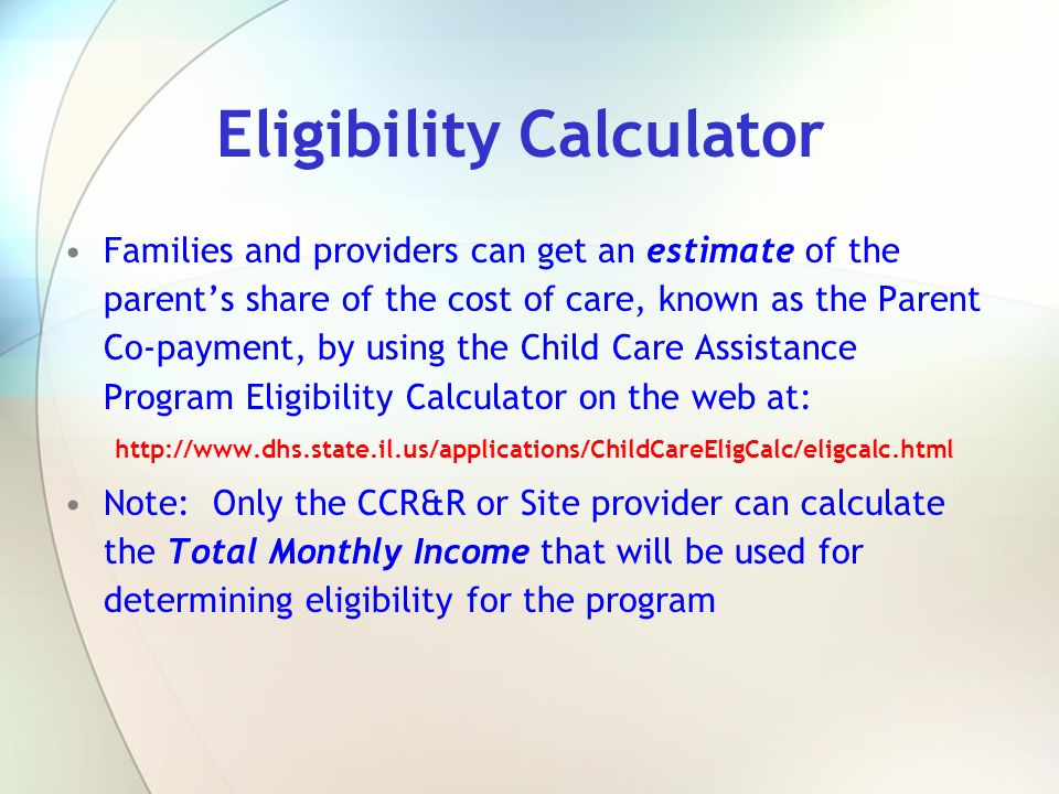 Family Eligibility Guidelines A more complete explanation of CCAP eligibility can be found in the CCAP Program Manual located at: Check it out!!.