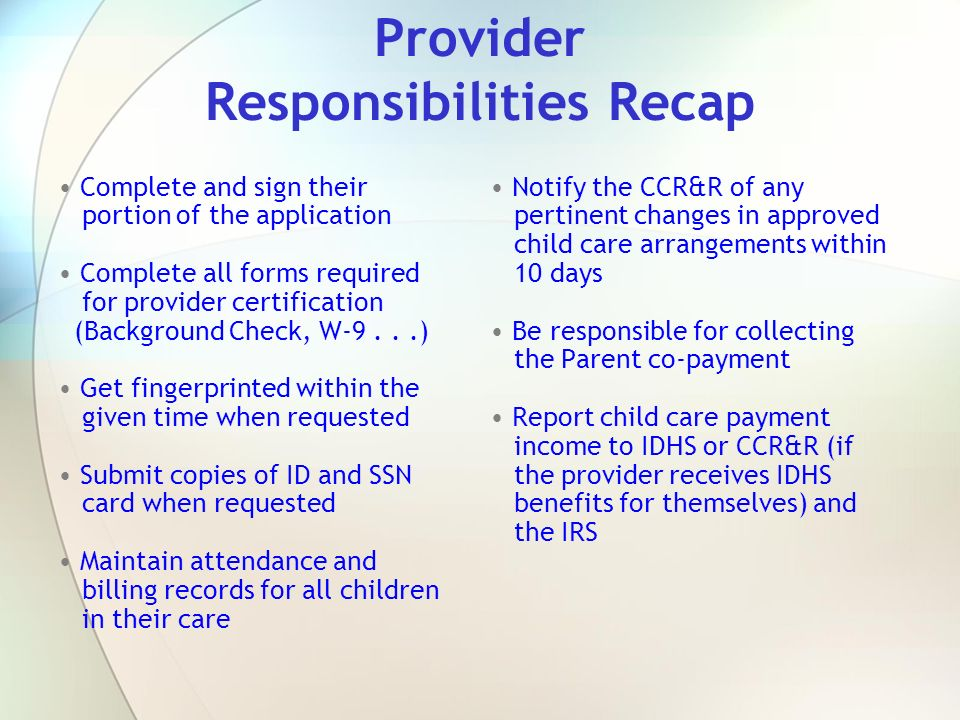 Provider Responsibilities Recap Complete and sign their portion of the application Complete all forms required for provider certification (Background
