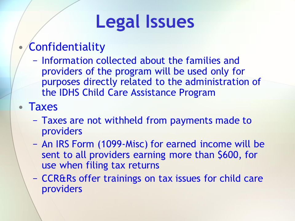Legal Issues Confidentiality Information collected about the families and providers of the program will be used only for purposes directly related to