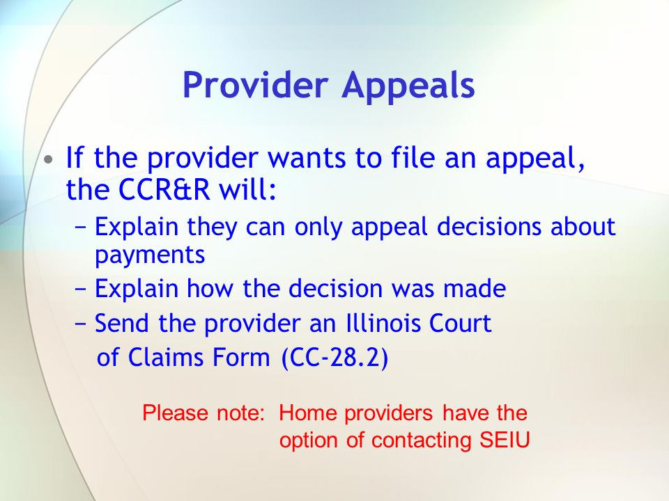 Provider Appeals If the provider wants to file an appeal, the CCR&R will: Explain they can only appeal decisions about payments Explain how the decisi