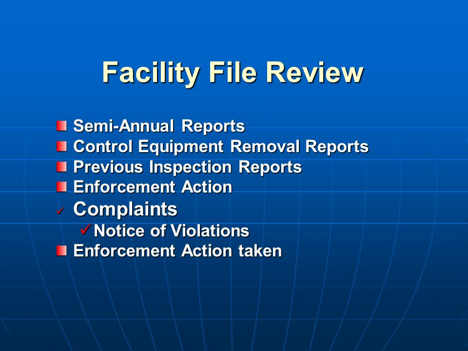 Facility File Review Semi-Annual Reports Control Equipment Removal Reports Previous Inspection Reports Enforcement Action Complaints Complaints Notice of Violations Notice of Violations Enforcement Action taken