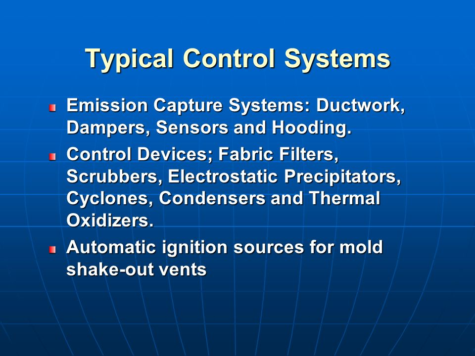 Typical Control Systems Emission Capture Systems: Ductwork, Dampers, Sensors and Hooding.