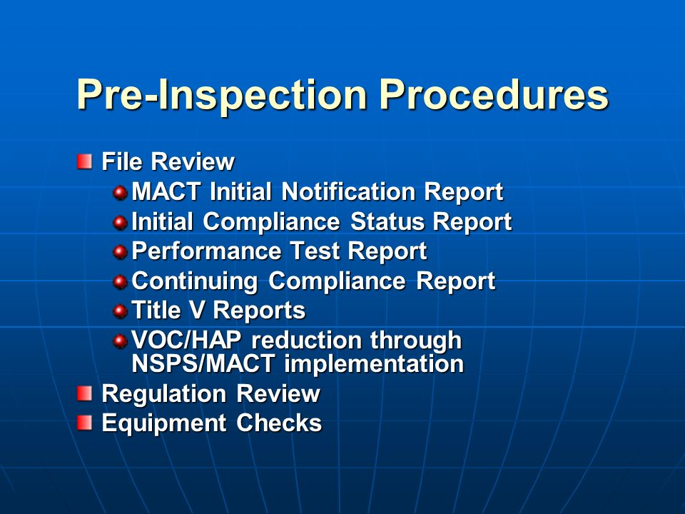 Pre-Inspection Procedures File Review MACT Initial Notification Report Initial Compliance Status Report Performance Test Report Continuing Compliance Report Title V Reports VOC/HAP reduction through NSPS/MACT implementation Regulation Review Equipment Checks