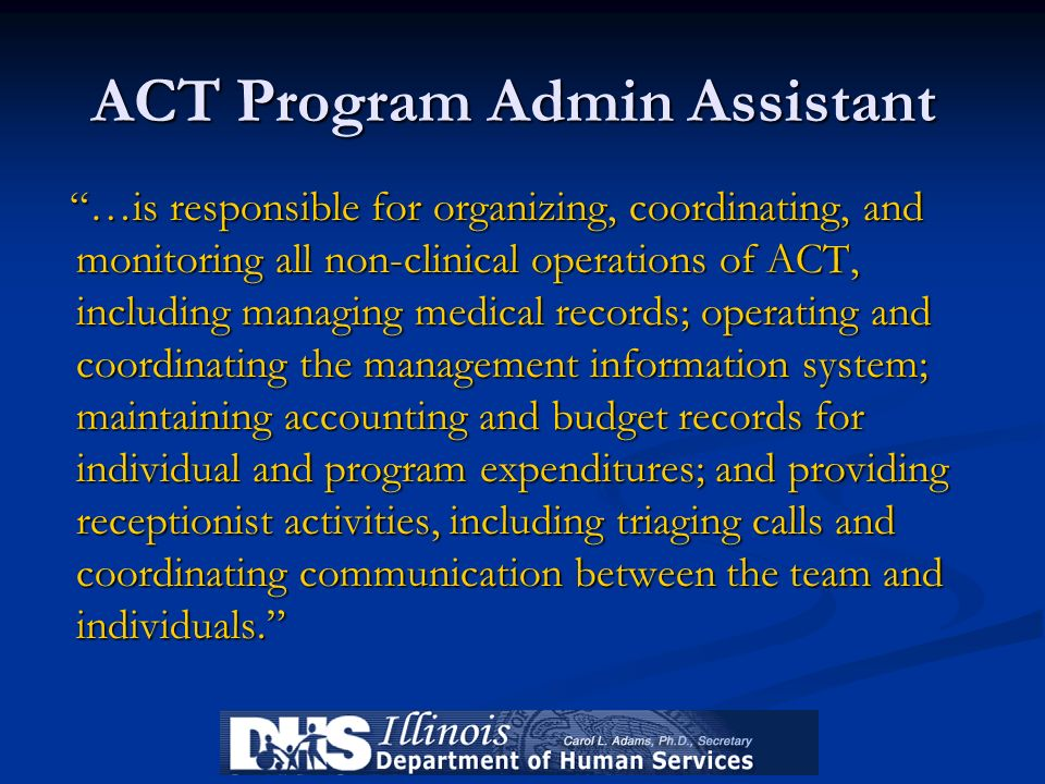 ACT Program Admin Assistant …is responsible for organizing, coordinating, and monitoring all non-clinical operations of ACT, including managing medica