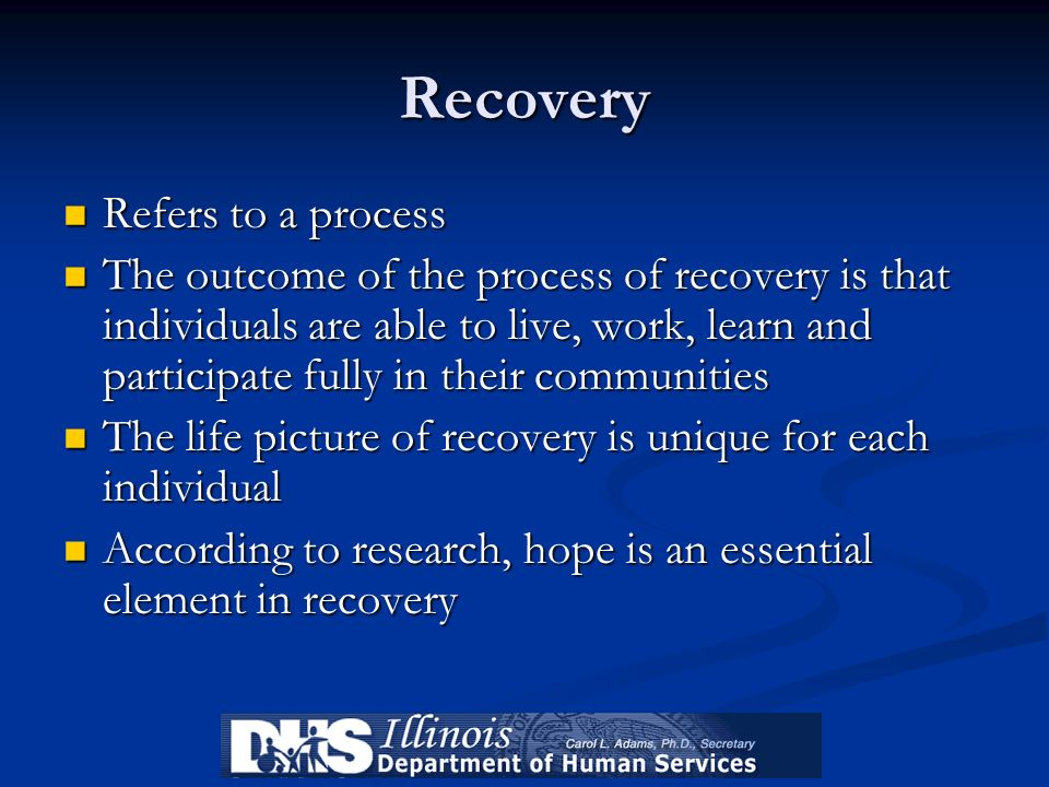 Recovery Refers to a process Refers to a process The outcome of the process of recovery is that individuals are able to live, work, learn and particip
