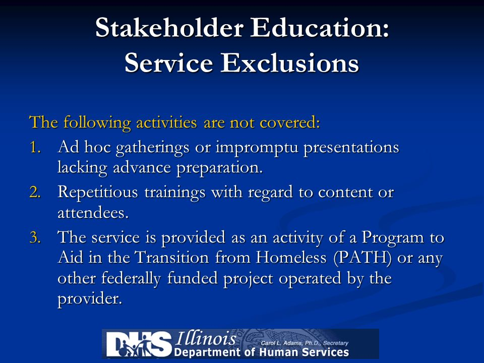 Stakeholder Education: Service Exclusions The following activities are not covered: 1. Ad hoc gatherings or impromptu presentations lacking advance pr