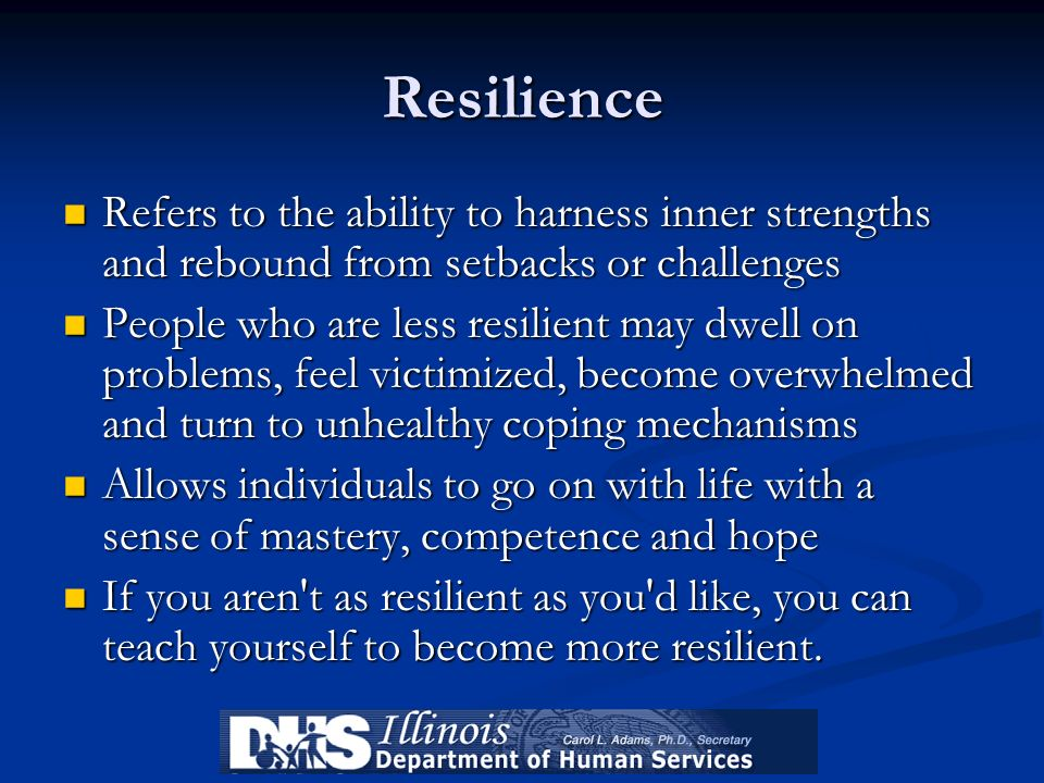 Resilience Refers to the ability to harness inner strengths and rebound from setbacks or challenges Refers to the ability to harness inner strengths a