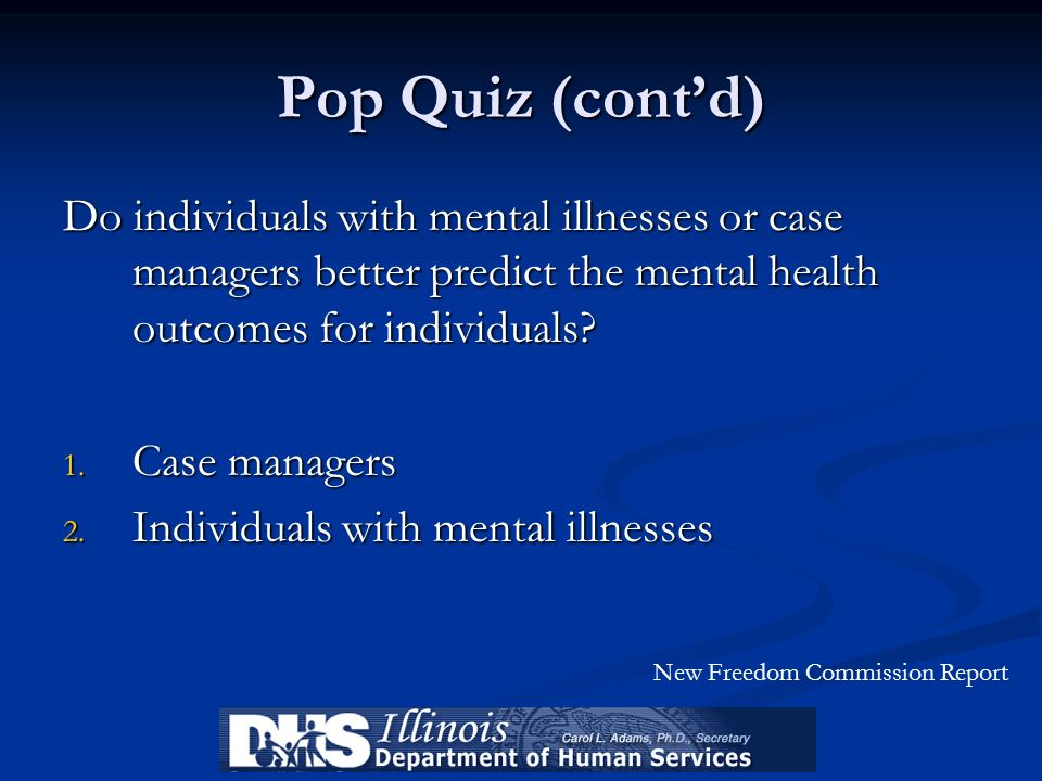 Pop Quiz (contd) Do individuals with mental illnesses or case managers better predict the mental health outcomes for individuals? 1. Case managers 2.