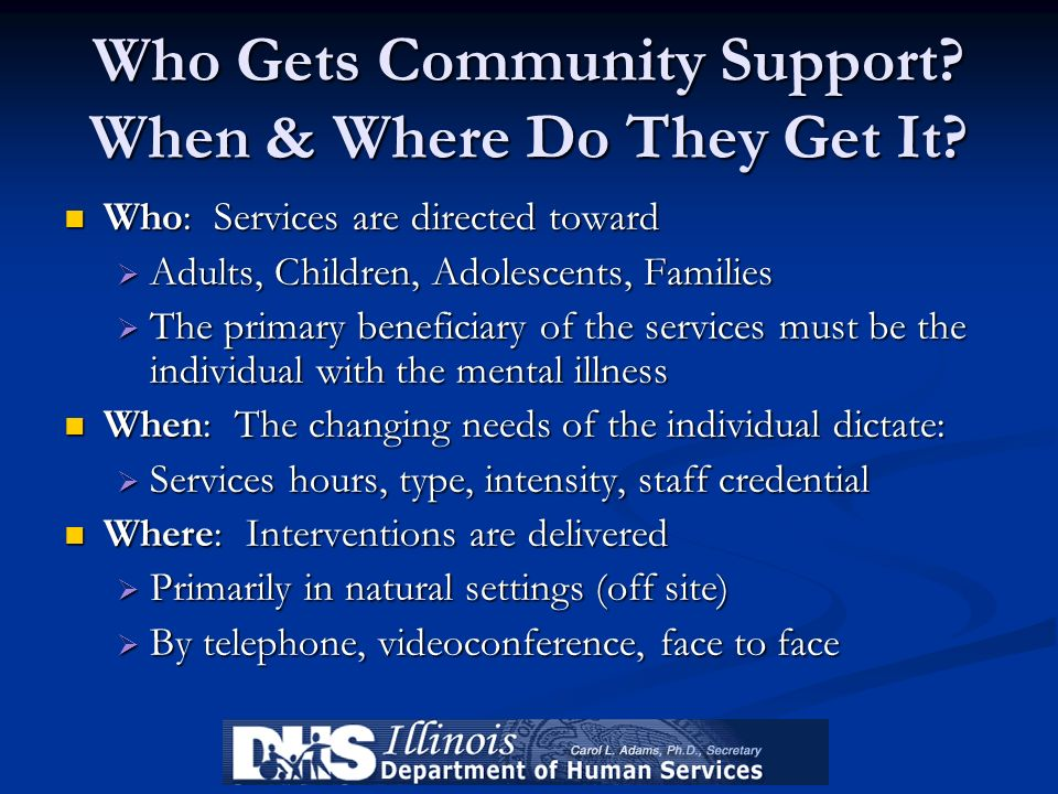 Who Gets Community Support? When & Where Do They Get It? Who: Services are directed toward Who: Services are directed toward Adults, Children, Adolesc