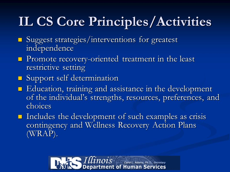 IL CS Core Principles/Activities Suggest strategies/interventions for greatest independence Suggest strategies/interventions for greatest independence