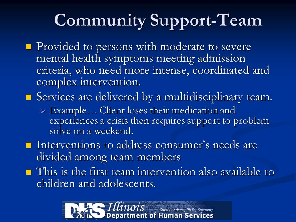Community Support-Team Provided to persons with moderate to severe mental health symptoms meeting admission criteria, who need more intense, coordinat