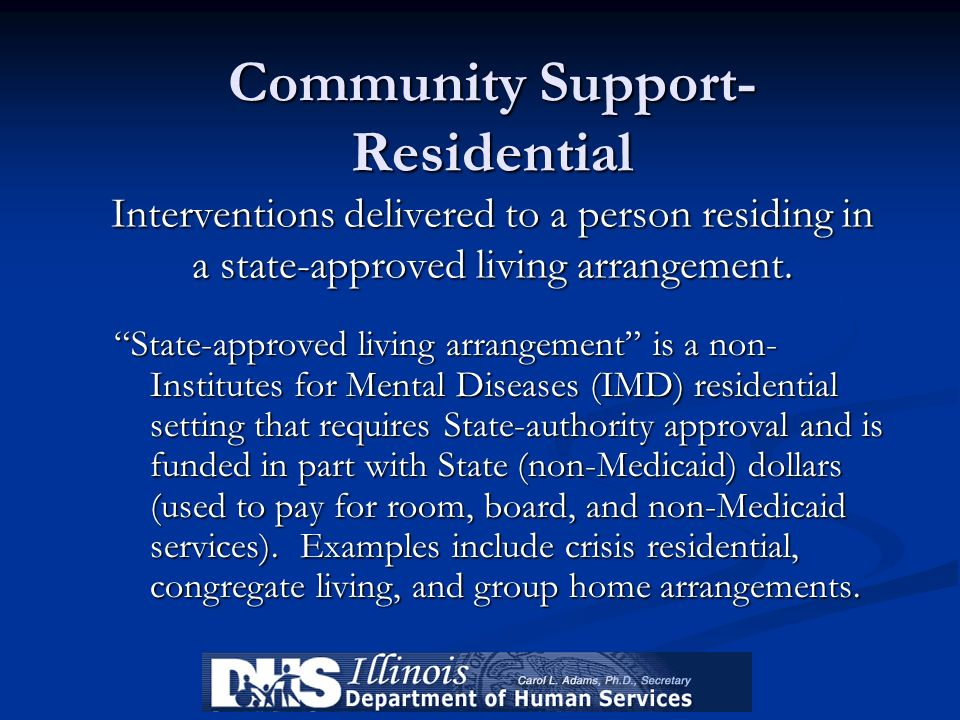 Community Support- Residential Interventions delivered to a person residing in a state-approved living arrangement. State-approved living arrangement
