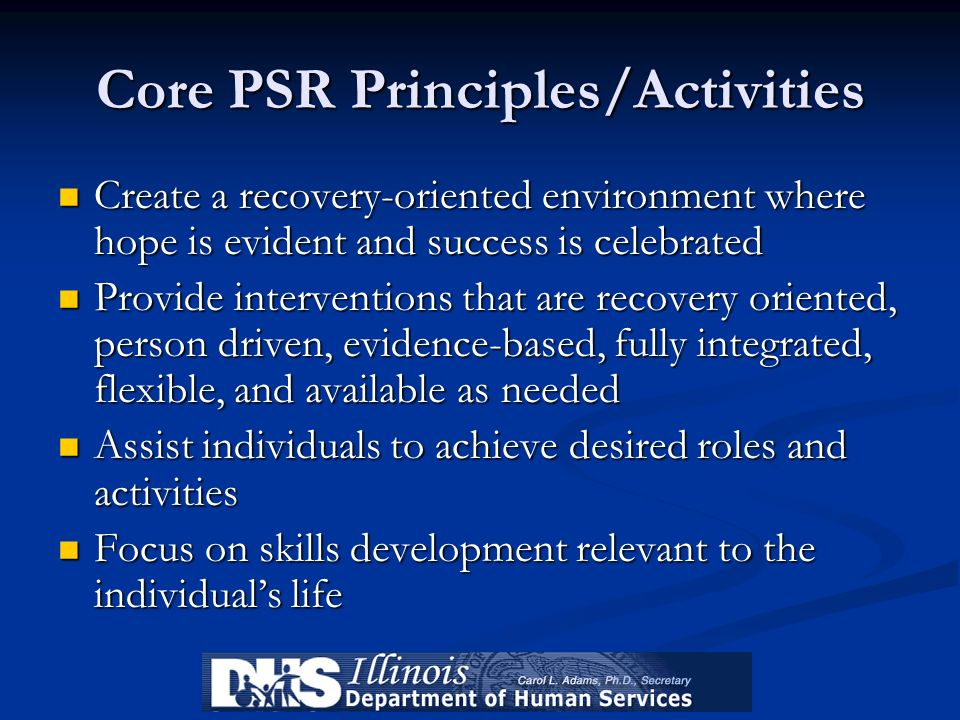Core PSR Principles/Activities Create a recovery-oriented environment where hope is evident and success is celebrated Create a recovery-oriented envir