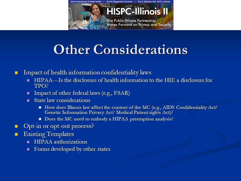 Other Considerations Impact of health information confidentiality laws Impact of health information confidentiality laws HIPAAIs the disclosure of health information to the HIE a disclosure for TPO.