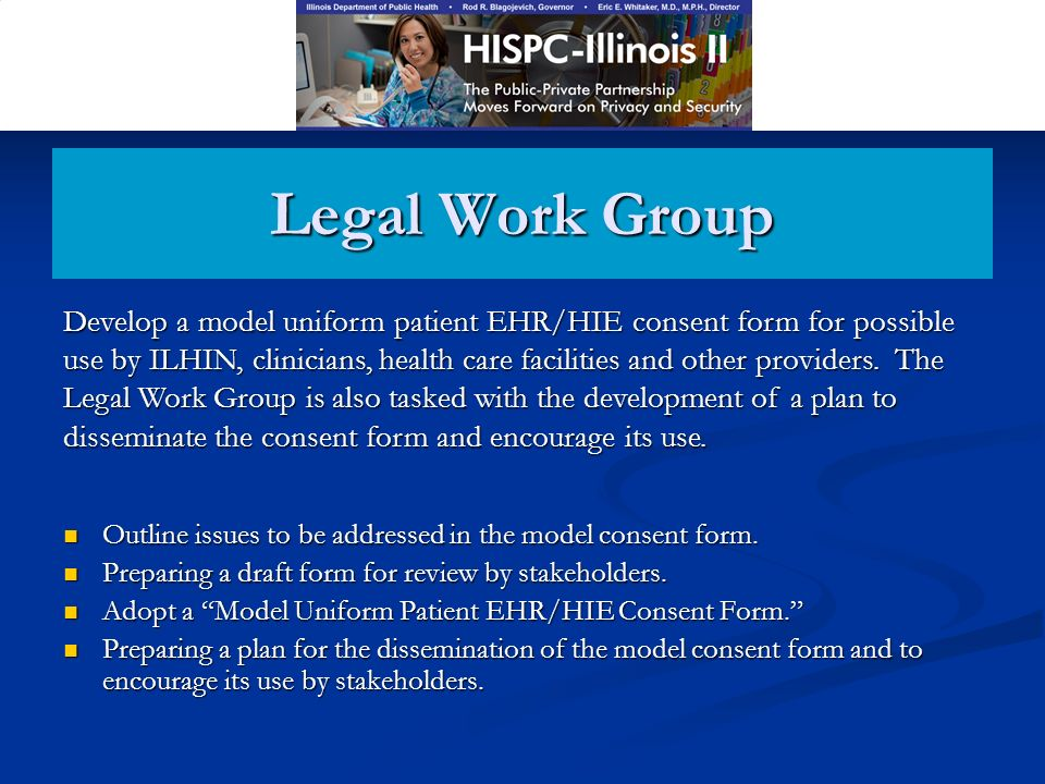 Legal Work Group Outline issues to be addressed in the model consent form.