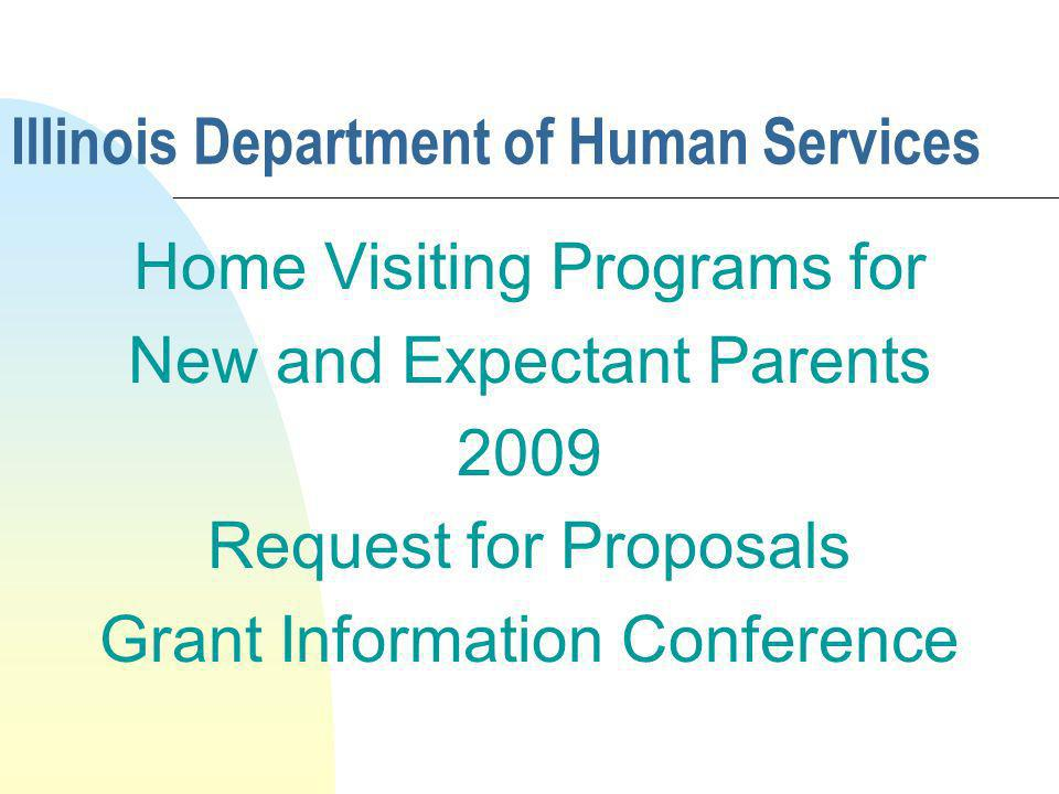 Illinois Department of Human Services Home Visiting Programs for New and Expectant Parents 2009 Request for Proposals Grant Information Conference