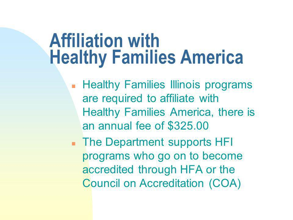 Affiliation with Healthy Families America n Healthy Families Illinois programs are required to affiliate with Healthy Families America, there is an an