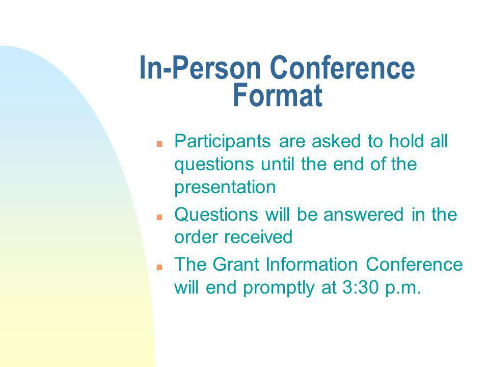 In-Person Conference Format n Participants are asked to hold all questions until the end of the presentation n Questions will be answered in the order
