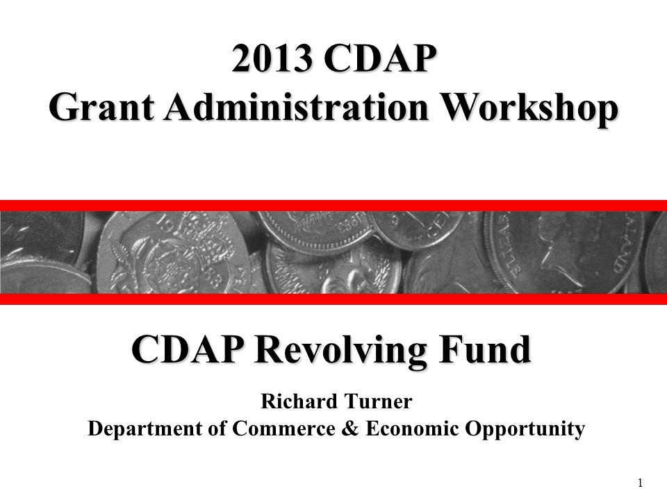 Richard Turner Department of Commerce & Economic Opportunity 2013 CDAP Grant Administration Workshop CDAP Revolving Fund 1