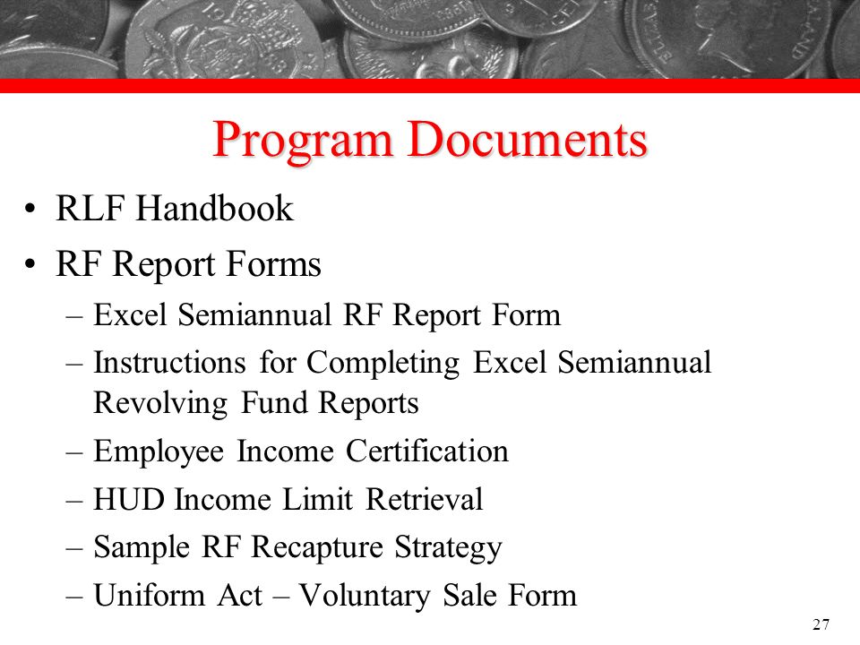 Program Documents RLF Handbook RF Report Forms –Excel Semiannual RF Report Form –Instructions for Completing Excel Semiannual Revolving Fund Reports –