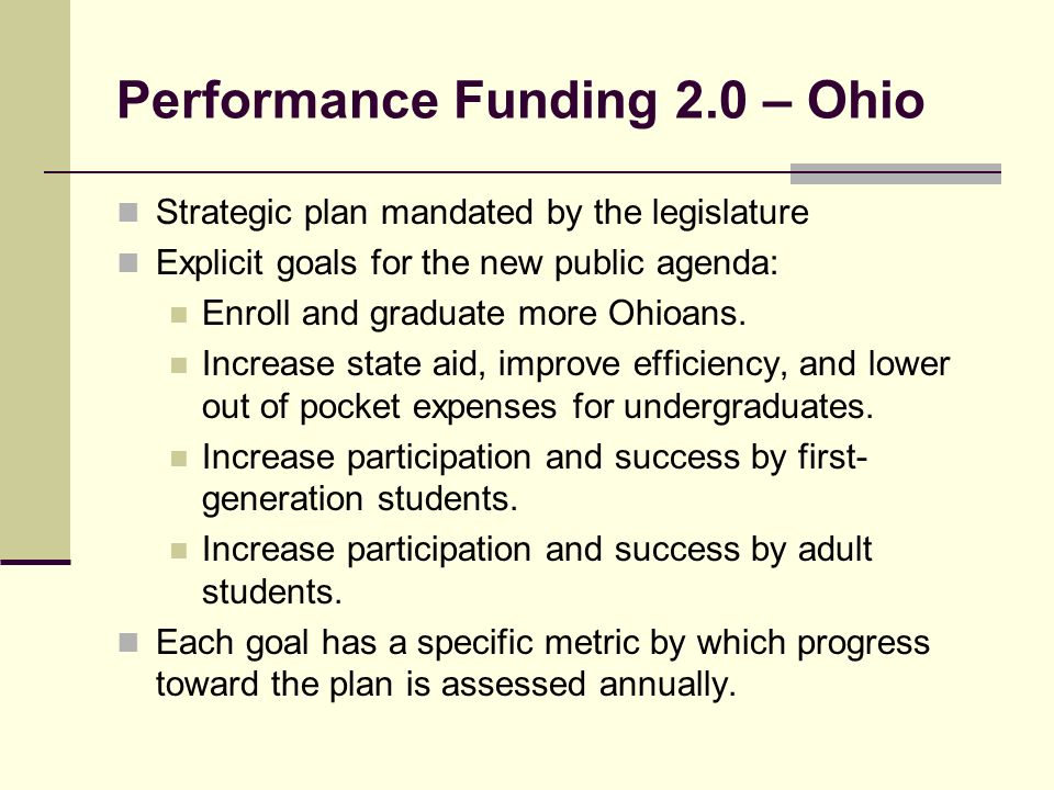 Performance Funding 2.0 – Ohio Strategic plan mandated by the legislature Explicit goals for the new public agenda: Enroll and graduate more Ohioans.