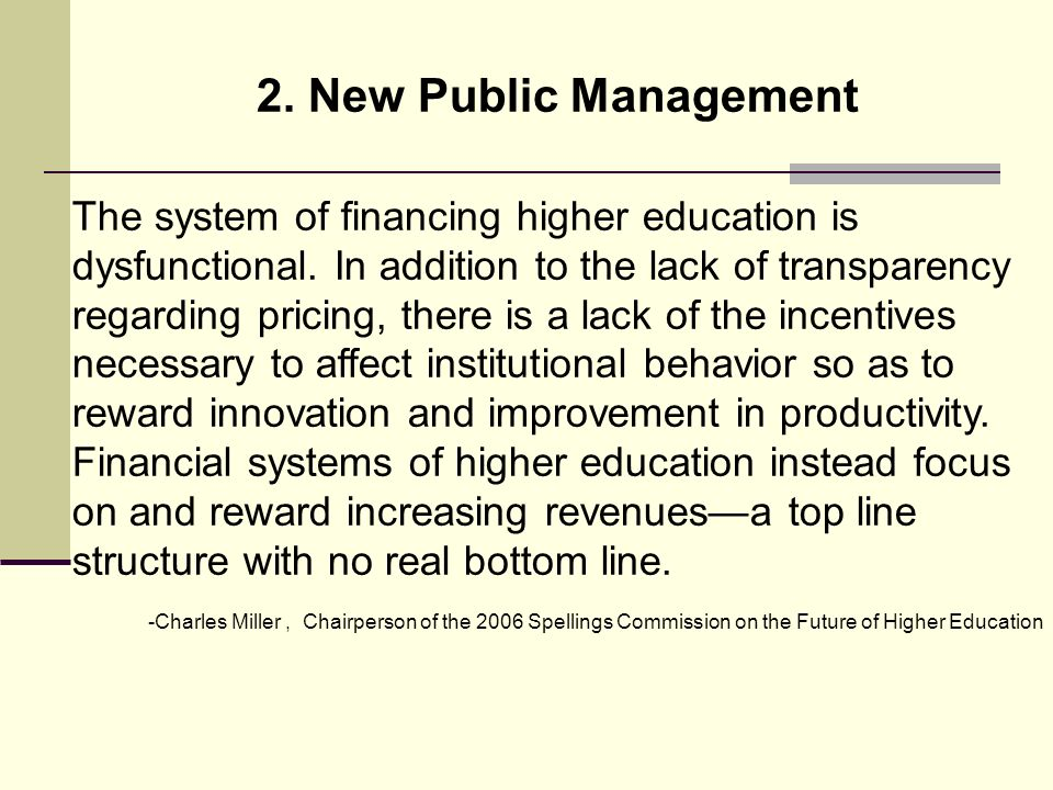 2. New Public Management The system of financing higher education is dysfunctional.