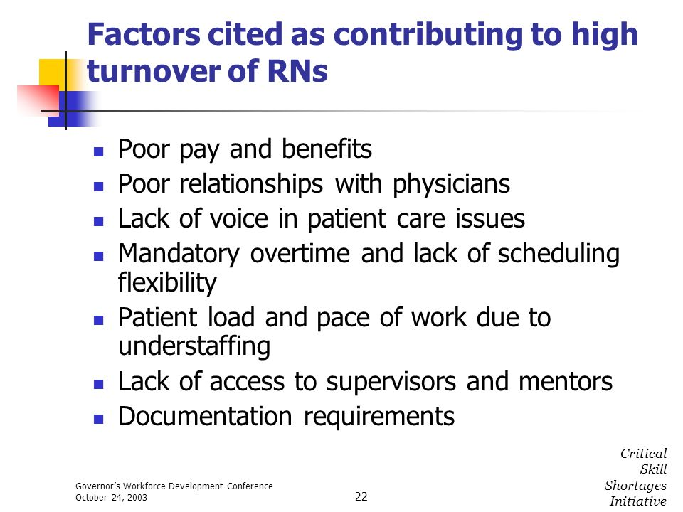 Governors Workforce Development Conference October 24, 2003 Critical Skill Shortages Initiative 22 Factors cited as contributing to high turnover of R