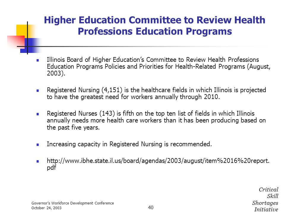 Governors Workforce Development Conference October 24, 2003 Critical Skill Shortages Initiative 40 Higher Education Committee to Review Health Profess
