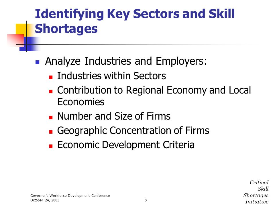 Governors Workforce Development Conference October 24, 2003 Critical Skill Shortages Initiative 5 Identifying Key Sectors and Skill Shortages Analyze
