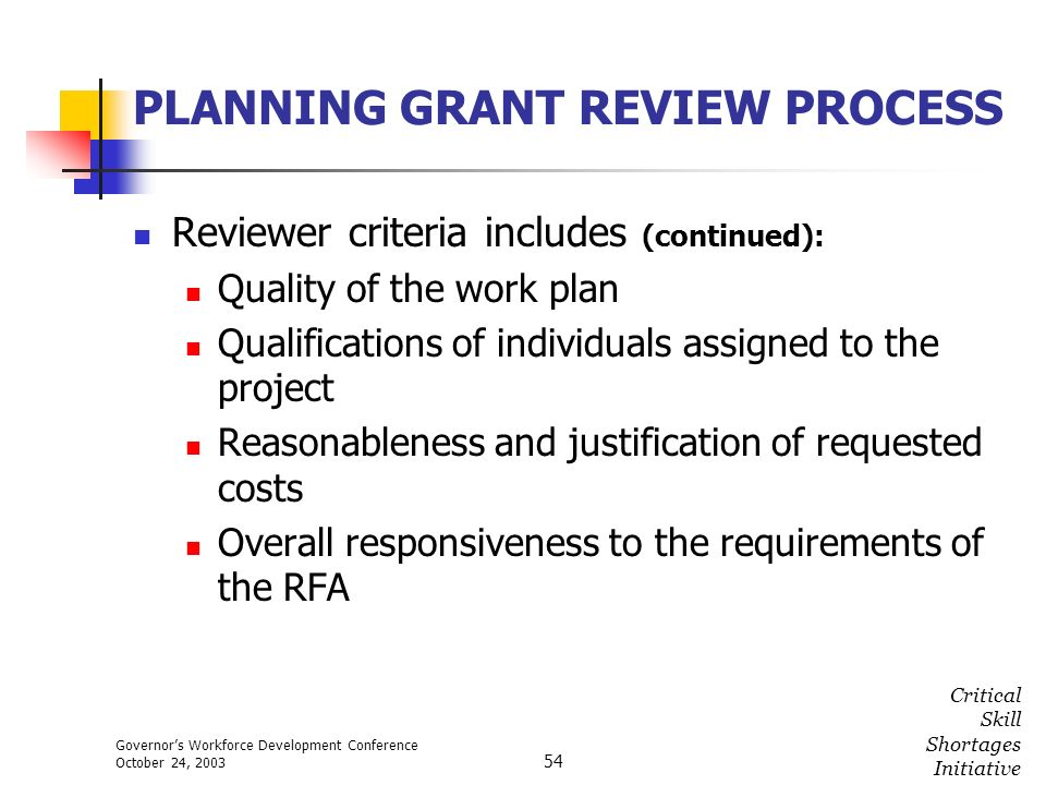 Governors Workforce Development Conference October 24, 2003 Critical Skill Shortages Initiative 54 PLANNING GRANT REVIEW PROCESS Reviewer criteria inc