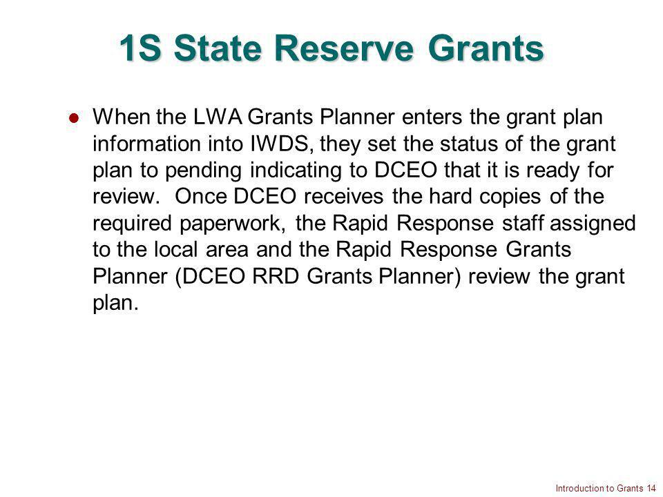 Introduction to Grants 14 1S State Reserve Grants When the LWA Grants Planner enters the grant plan information into IWDS, they set the status of the grant plan to pending indicating to DCEO that it is ready for review.