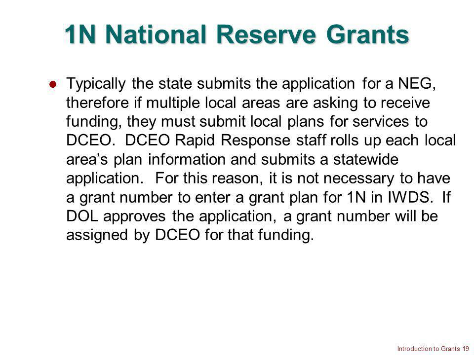 Introduction to Grants 19 1N National Reserve Grants Typically the state submits the application for a NEG, therefore if multiple local areas are asking to receive funding, they must submit local plans for services to DCEO.