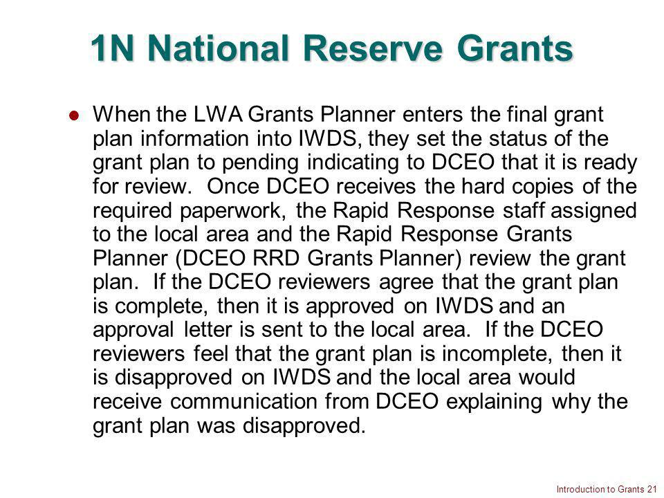 Introduction to Grants 21 1N National Reserve Grants When the LWA Grants Planner enters the final grant plan information into IWDS, they set the status of the grant plan to pending indicating to DCEO that it is ready for review.