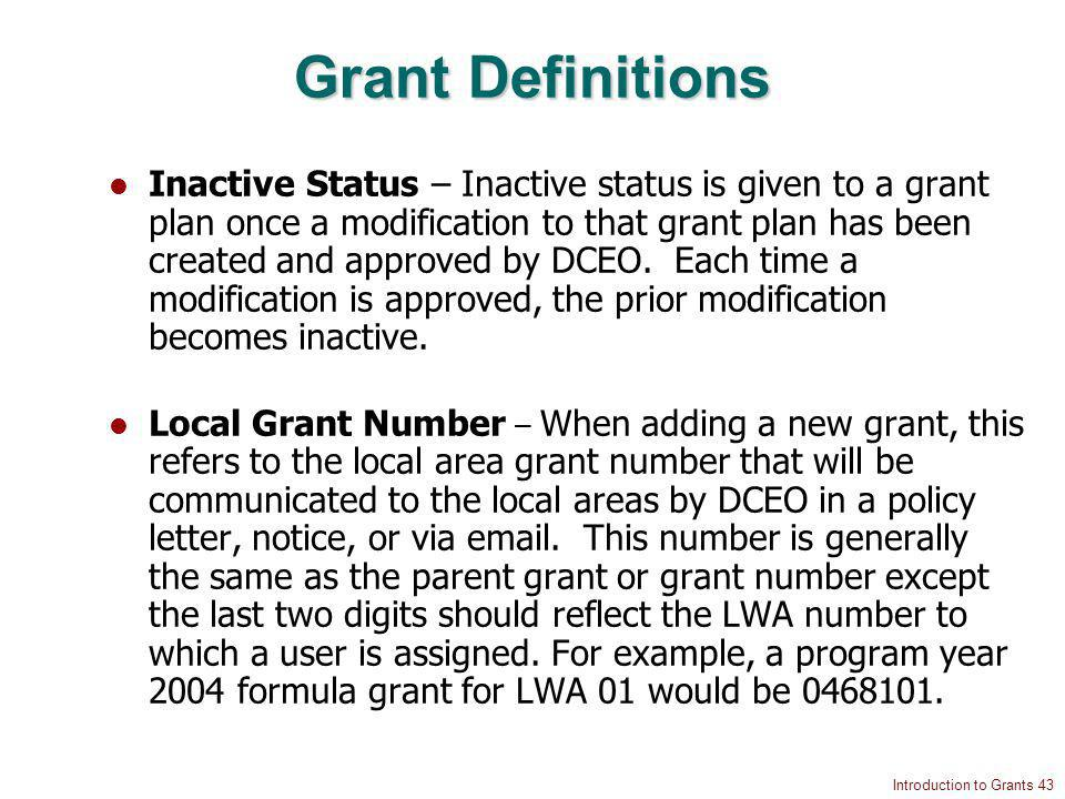 Introduction to Grants 43 Grant Definitions Inactive Status – Inactive status is given to a grant plan once a modification to that grant plan has been created and approved by DCEO.