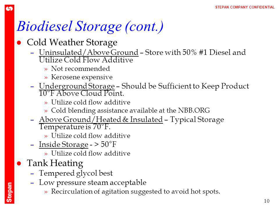 STEPAN COMPANY CONFIDENTIAL 10 Biodiesel Storage (cont.) l Cold Weather Storage –Uninsulated/Above Ground – Store with 50% #1 Diesel and Utilize Cold