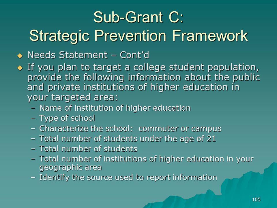 105 Sub-Grant C: Strategic Prevention Framework Needs Statement – Contd Needs Statement – Contd If you plan to target a college student population, pr