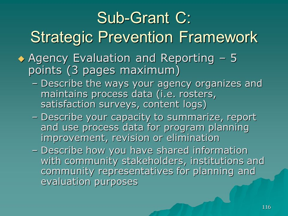 116 Sub-Grant C: Strategic Prevention Framework Agency Evaluation and Reporting – 5 points (3 pages maximum) Agency Evaluation and Reporting – 5 point