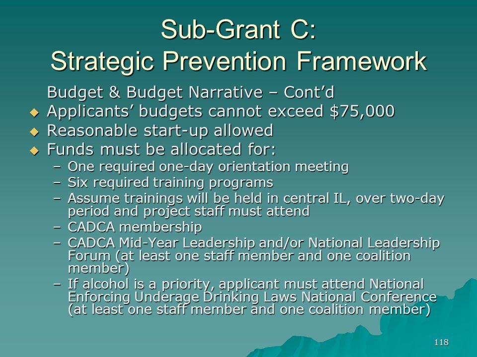 118 Sub-Grant C: Strategic Prevention Framework Budget & Budget Narrative – Contd Applicants budgets cannot exceed $75,000 Applicants budgets cannot e