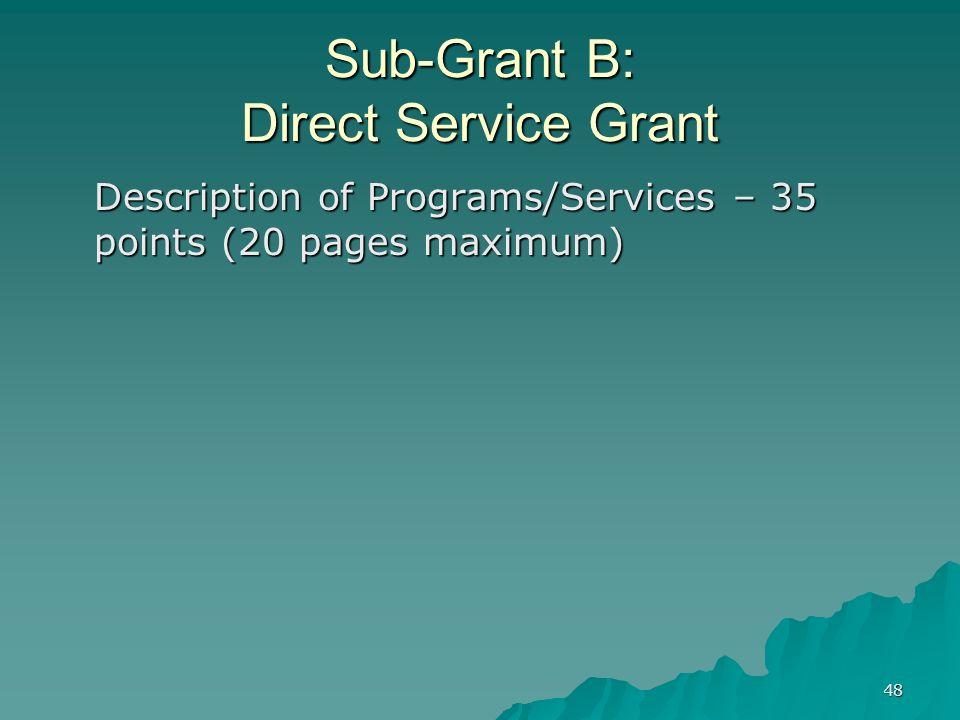 48 Sub-Grant B: Direct Service Grant Description of Programs/Services – 35 points (20 pages maximum)