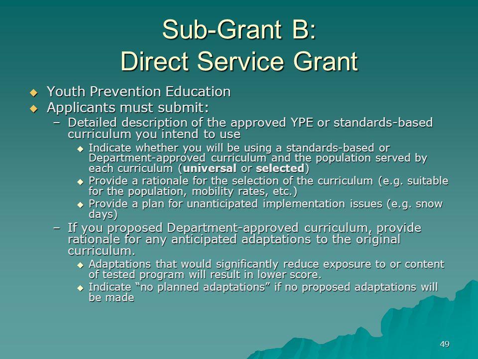 49 Sub-Grant B: Direct Service Grant Youth Prevention Education Youth Prevention Education Applicants must submit: Applicants must submit: –Detailed d