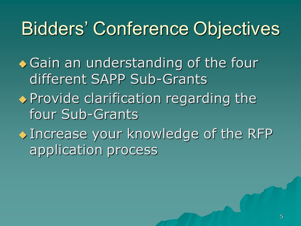 5 Bidders Conference Objectives Gain an understanding of the four different SAPP Sub-Grants Gain an understanding of the four different SAPP Sub-Grant
