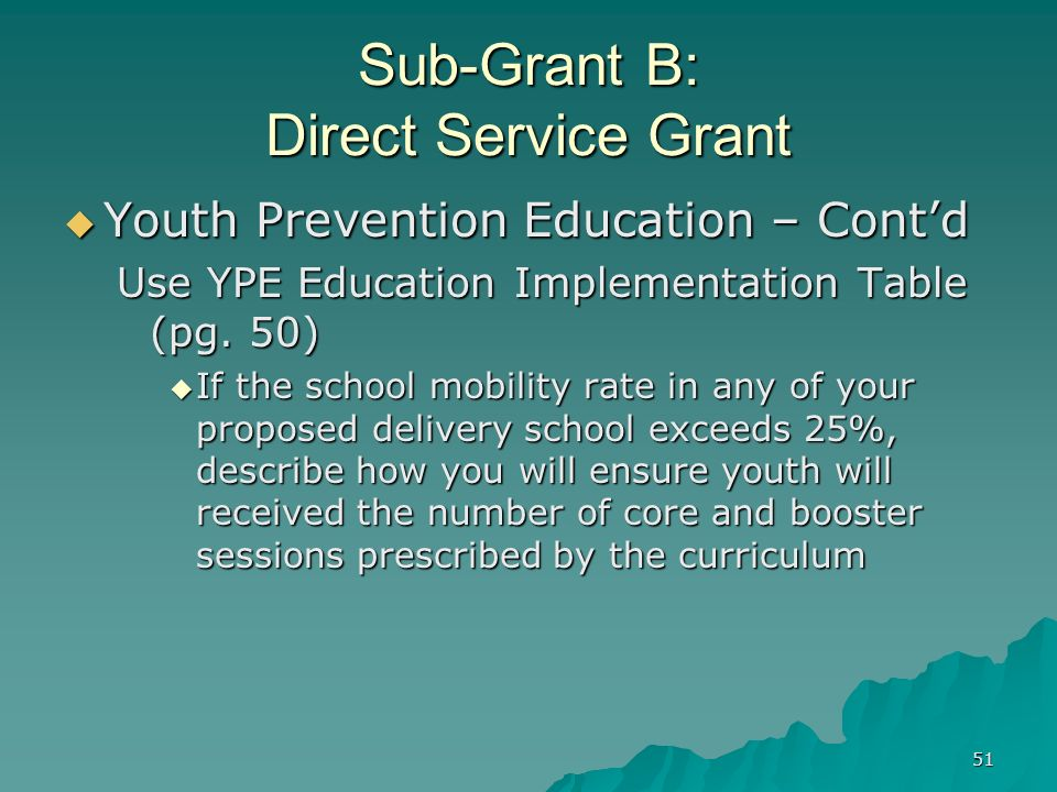 51 Sub-Grant B: Direct Service Grant Youth Prevention Education – Contd Youth Prevention Education – Contd Use YPE Education Implementation Table (pg.