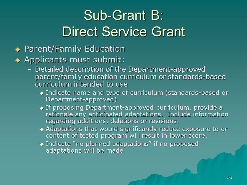 53 Sub-Grant B: Direct Service Grant Parent/Family Education Parent/Family Education Applicants must submit: Applicants must submit: –Detailed descrip