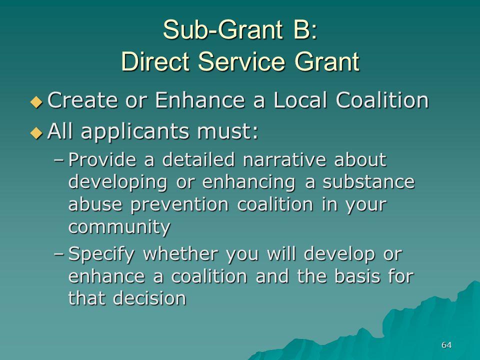 64 Sub-Grant B: Direct Service Grant Create or Enhance a Local Coalition Create or Enhance a Local Coalition All applicants must: All applicants must: